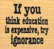 If You Think Education is Expensive Try Ignorance - Rubber Stamps