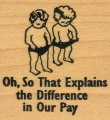 Oh! So That Explains the Difference in Our Pay - Rubber Stamp
