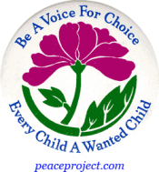 B222 - Be A Voice For Choice, Every Child A Wanted Child - Button