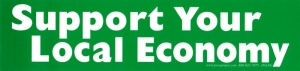 S458 - Support Your Local Economy - Bumper Sticker