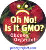 B1143 - Oh No! Is It GMO? Choose Organic! - Button