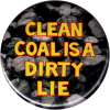 B1215 - Clean Coal is a Dirty Lie - Button