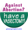 B410 - Against Abortion? Have A Vasectomy - Button