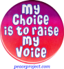 My Choice Is To Raise My Voice - Button