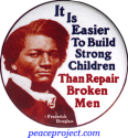 It Is Easier To Build Strong... - Frederick Douglas - Button