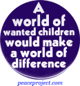 B285 - A World Of Wanted Children Would Make A World Of Difference - Button