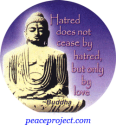 Hatred Does Not Cease By Hatred, But Only By Love - Buddha - Button