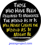 B814 - Those Who Have Been Required To Memorize The World... - Button