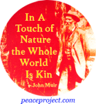 In A Touch Of Nature The Whole World Is Kin - John Muir - Button