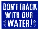 MS199 - Don't Frack With Our Water - Small Bumper Sticker