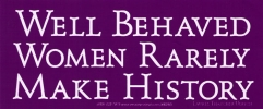S296 - Well Behaved Women Rarely Make History - Bumper Sticker