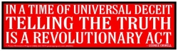 S393 - In A Time of Universal Deceit... - Bumper Sticker