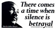 S483 - There Comes a Time When Silence is Betrayal - Bumper Sticker