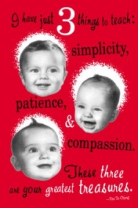 I Have Just 3 Things To Teach: Simplicity, Patience, & Compassion. These Three A