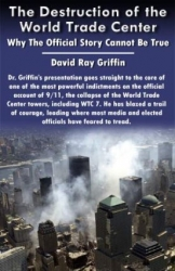 The Destruction of the World Trade Center: Why the Official Story Cannot Be True