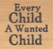 Every Child A Wanted Child - Rubber Stamp